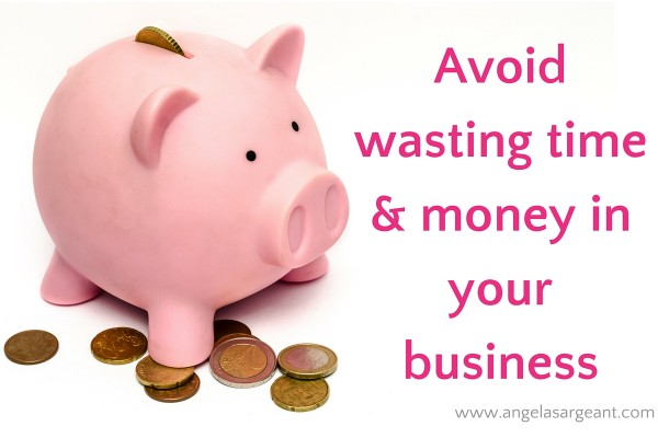 Avoid wasting time & money in your business