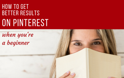 How to Get Better Results on Pinterest When You